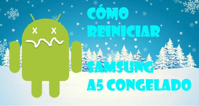 Cómo reiniciar Samsung A5 congelado