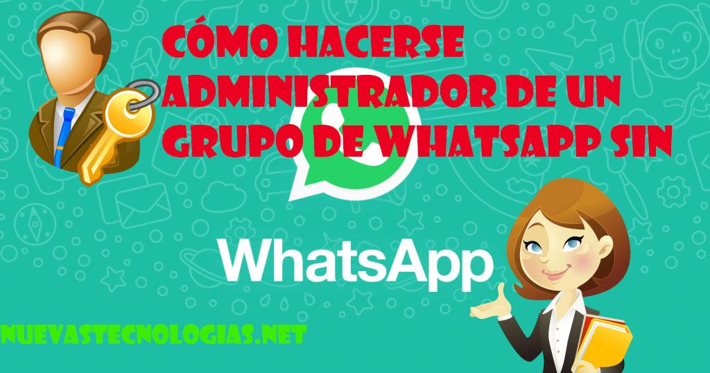 Cómo hacerse administrador de un grupo de whatsapp sin ser administrador