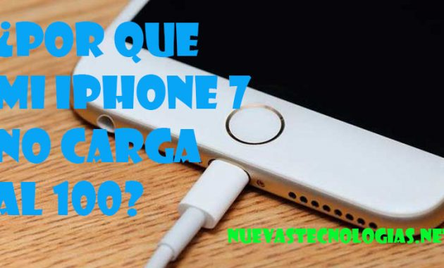 Por que mi Iphone 7 no carga al 100