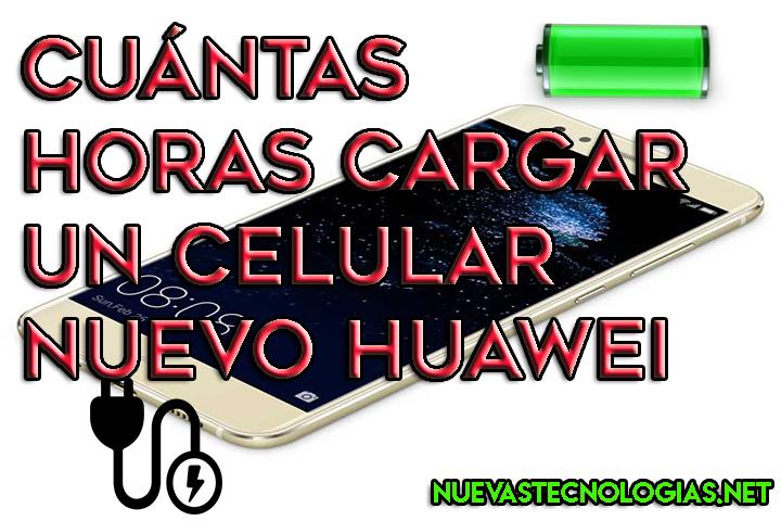 Cuántas Horas Cargar Un Celular Nuevo Huawei Cuidado